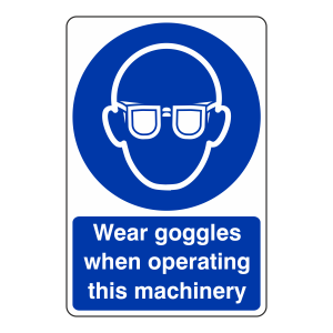 Wear Goggles When Operating Sign