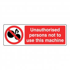 Unauthorised Persons Not To Use This Machine Sign (Landscape)