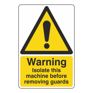 Warning Isolate Machine Before Removing Guards Sign