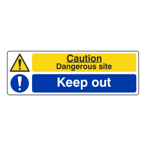 Caution Dangerous Site / Keep Out Sign