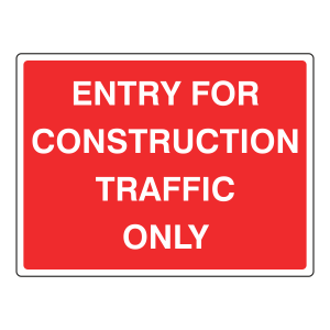 Entry For Construction Traffic Only Sign